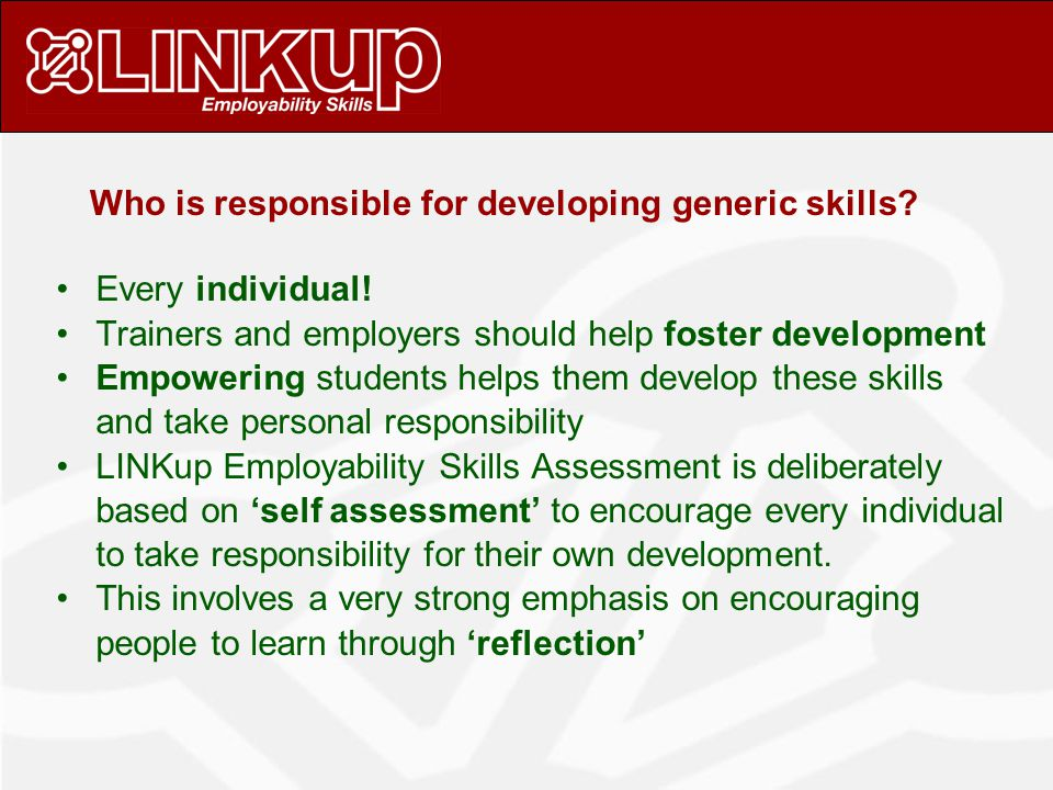 Who is responsible for developing generic skills. Every individual.