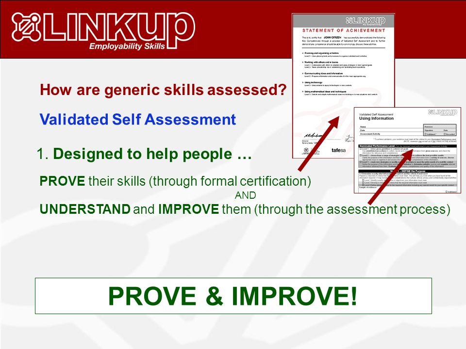 PROVE their skills (through formal certification) AND UNDERSTAND and IMPROVE them (through the assessment process) 1.