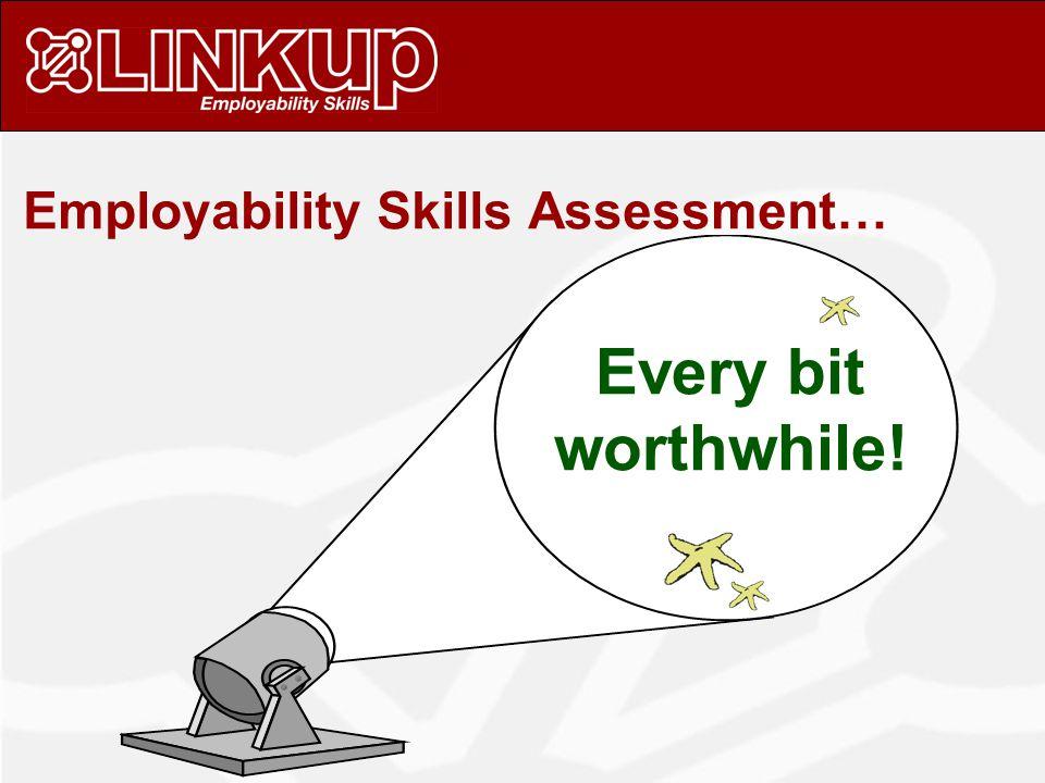 Employability Skills Assessment… Every bit worthwhile!