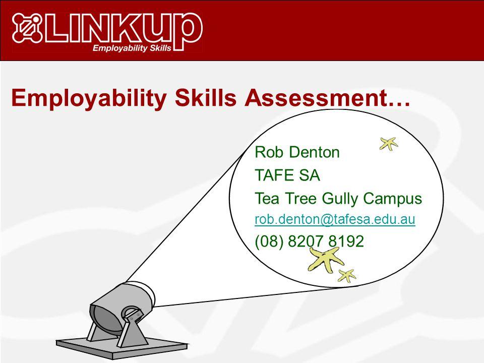 Rob Denton TAFE SA Tea Tree Gully Campus rob.denton@tafesa.edu.au (08) 8207 8192 Employability Skills Assessment…