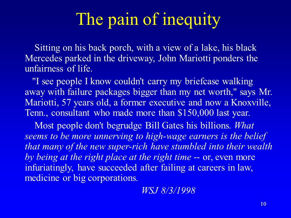 10 The pain of inequity Sitting on his back porch, with a view of a lake, his black Mercedes parked in the driveway, John Mariotti ponders the unfairness of life.