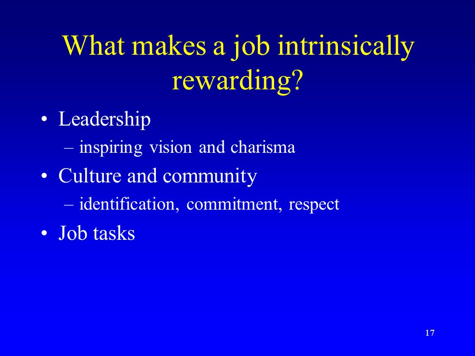 17 What makes a job intrinsically rewarding.