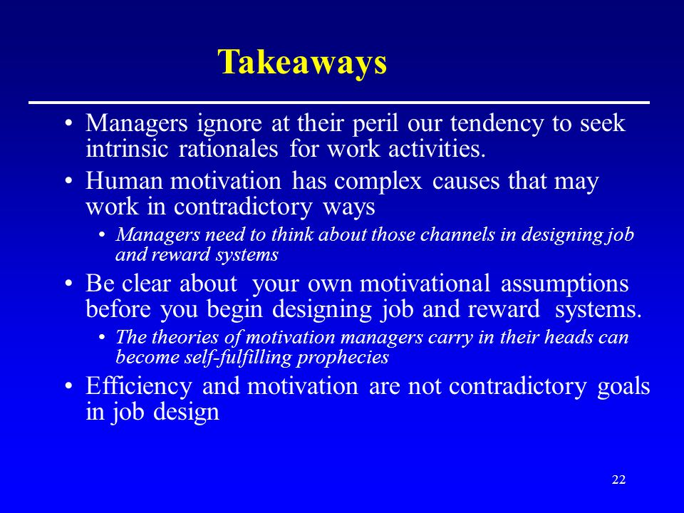 22 Managers ignore at their peril our tendency to seek intrinsic rationales for work activities.