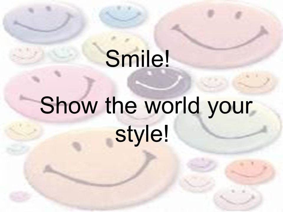 Show the world your style! Smile!