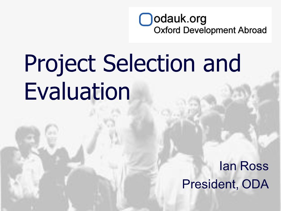 Project Selection and Evaluation Ian Ross President, ODA