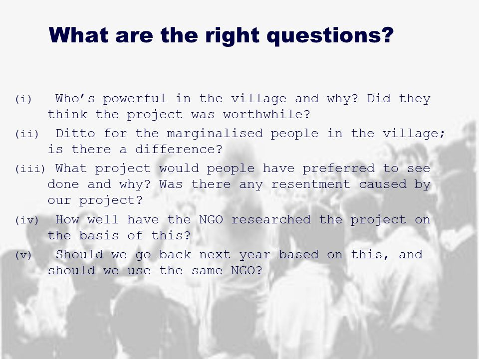 What are the right questions. (i) Who's powerful in the village and why.