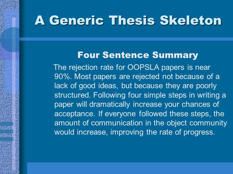 A Generic Thesis Skeleton Four Sentence Summary The rejection rate for OOPSLA papers is near 90%.
