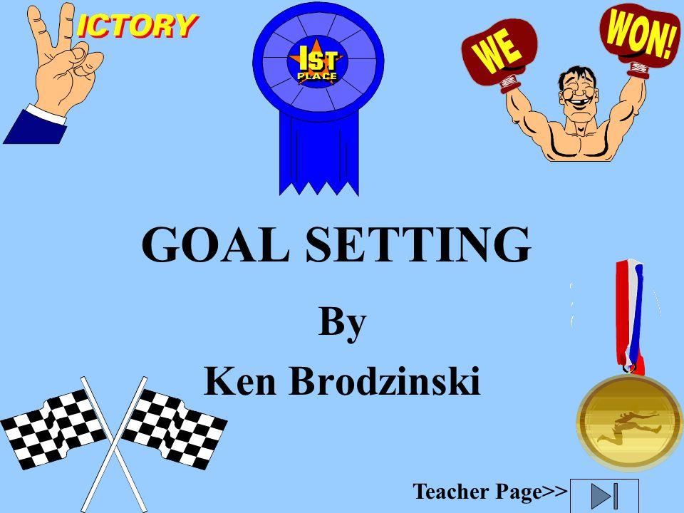GOAL SETTING By Ken Brodzinski Teacher Page>>