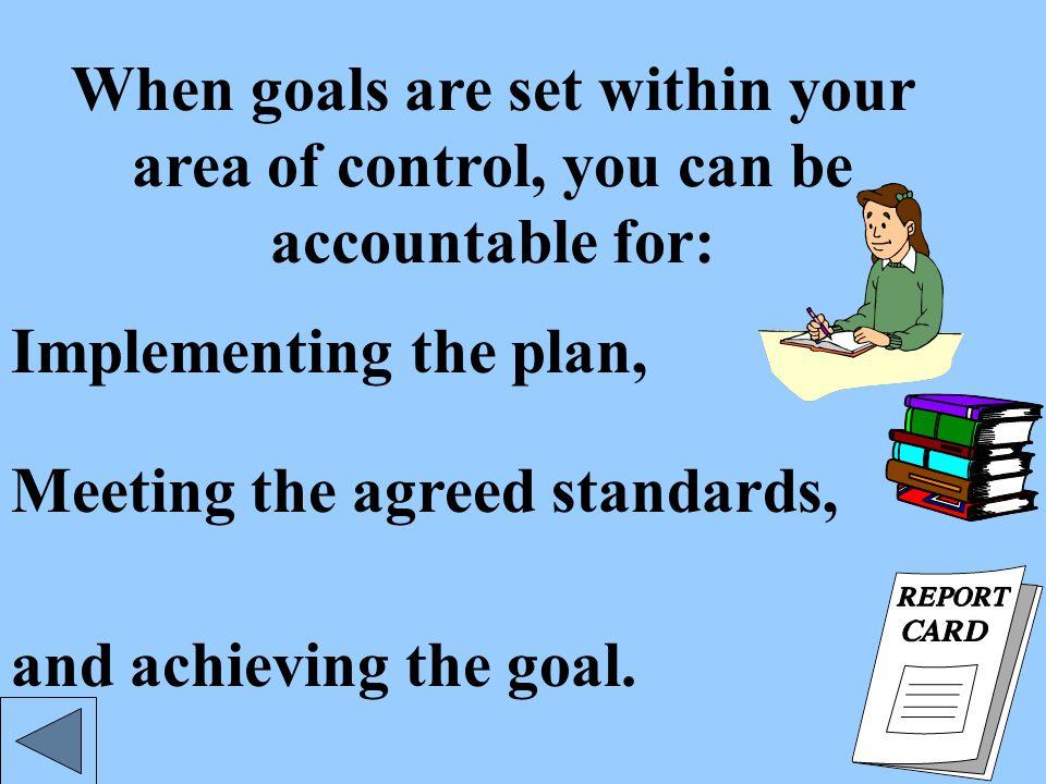 Goals should be within your area of control. Why