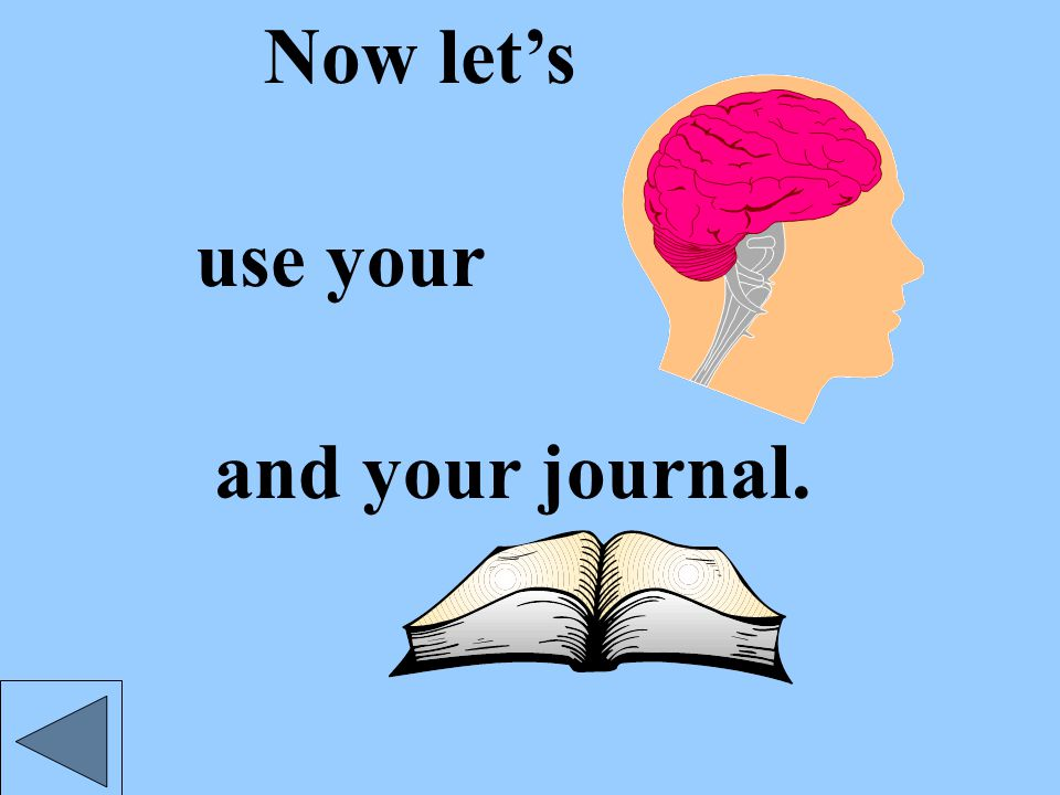 use your and your journal. Now let's