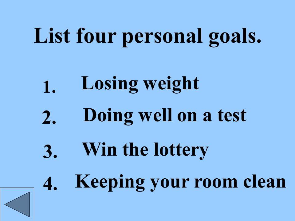 List four personal goals.1. 2. 3. 4.