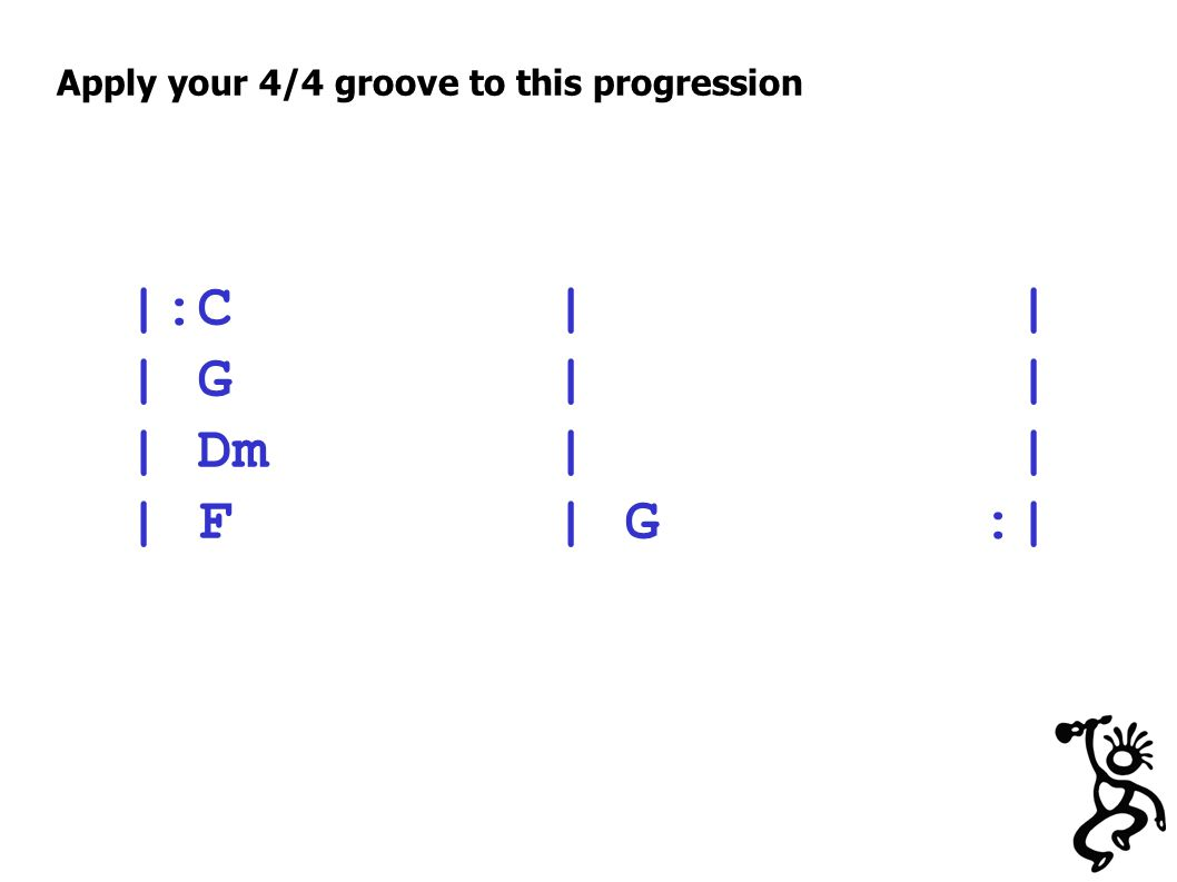 Apply your 4/4 groove to this progression |:C | | | G | | | Dm | | | F | G :|