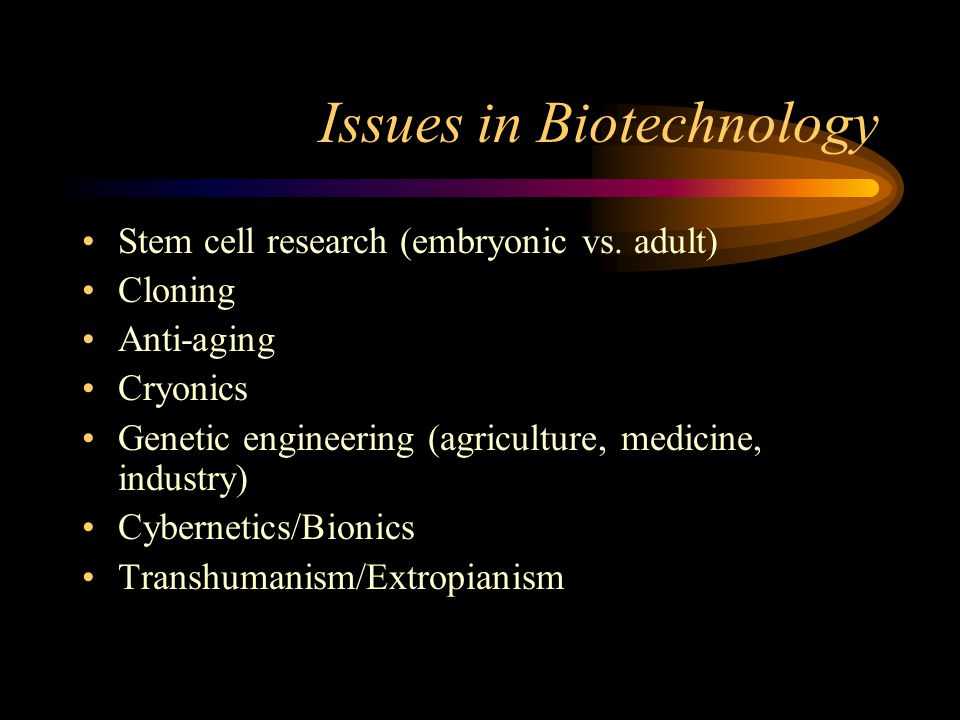 Issues in Biotechnology Stem cell research (embryonic vs.