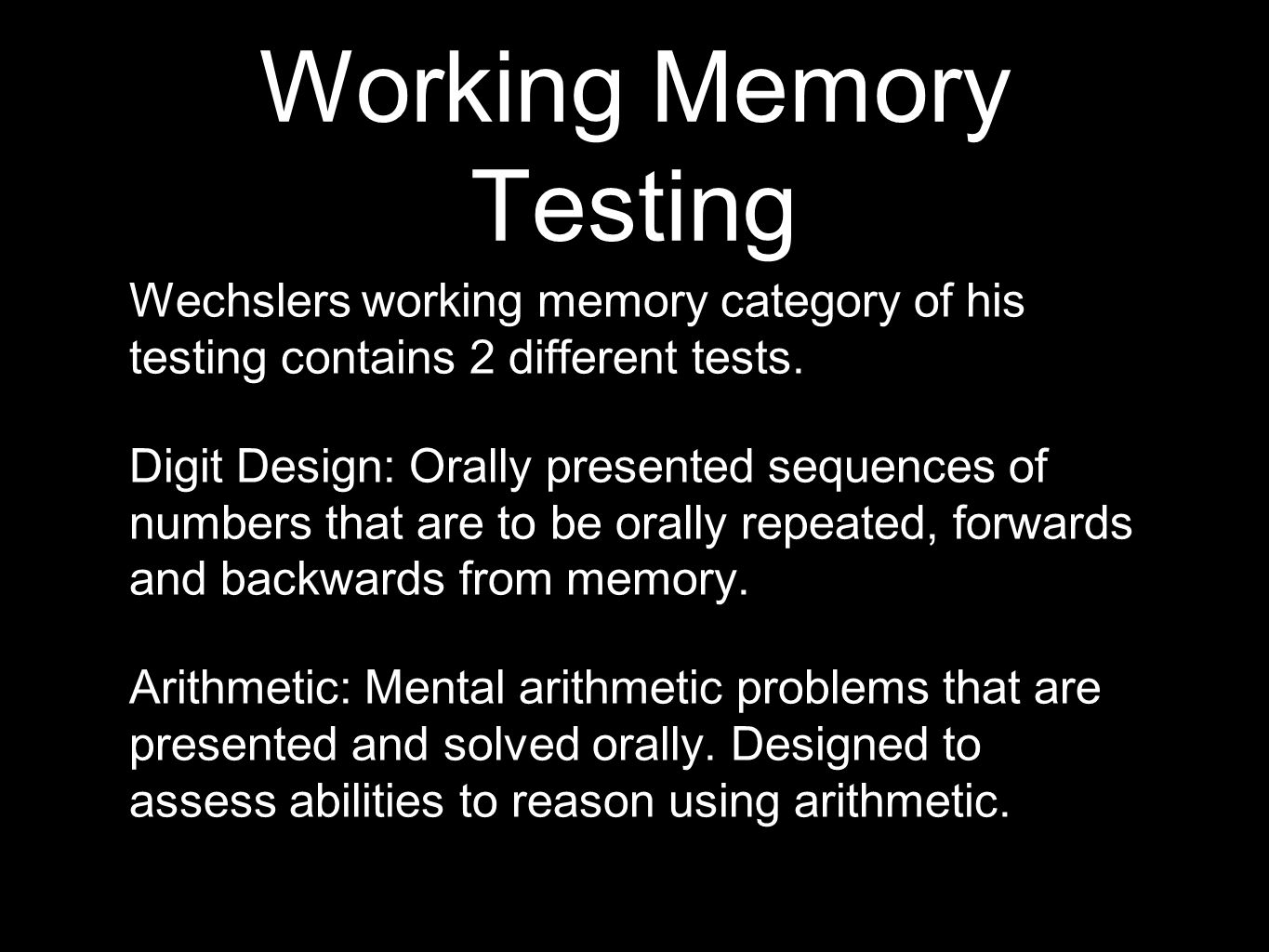 Working Memory Testing Wechslers working memory category of his testing contains 2 different tests.