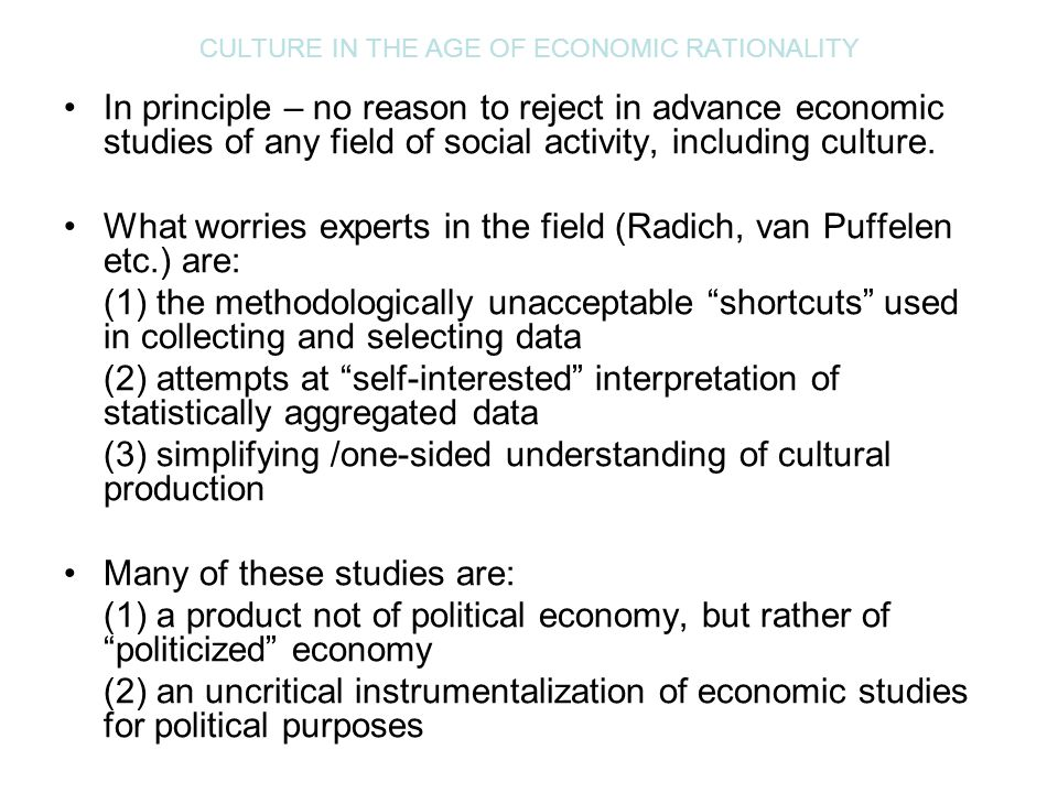 CULTURE IN THE AGE OF ECONOMIC RATIONALITY In principle – no reason to reject in advance economic studies of any field of social activity, including c