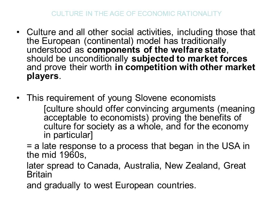 CULTURE IN THE AGE OF ECONOMIC RATIONALITY Culture and all other social activities, including those that the European (continental) model has traditio