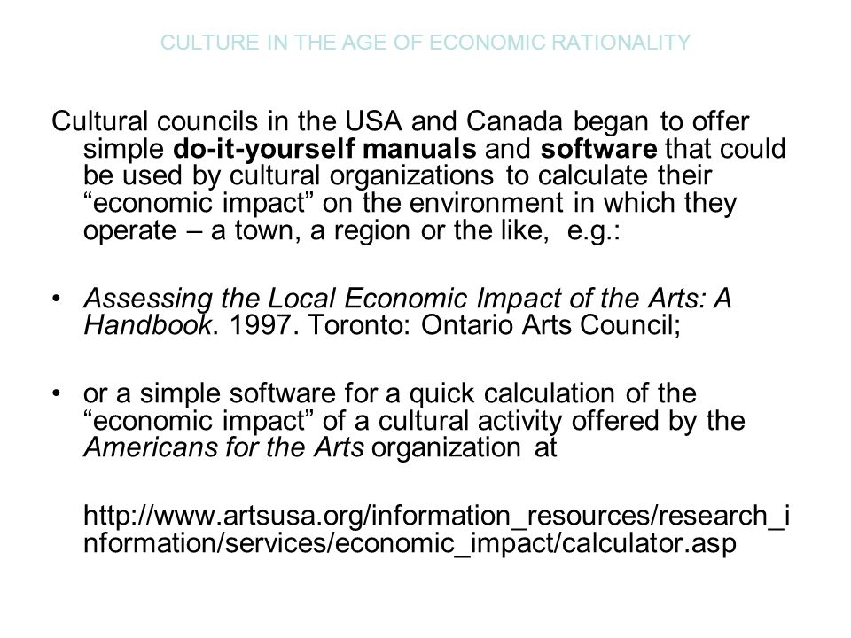 CULTURE IN THE AGE OF ECONOMIC RATIONALITY Cultural councils in the USA and Canada began to offer simple do-it-yourself manuals and software that coul
