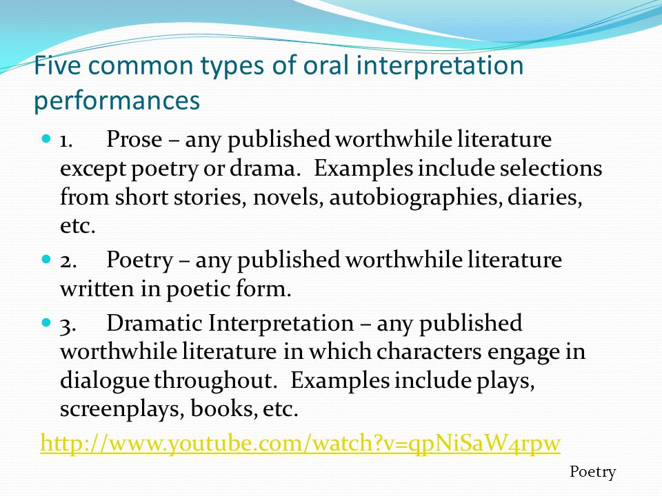 Five common types of oral interpretation performances 1.Prose – any published worthwhile literature except poetry or drama.