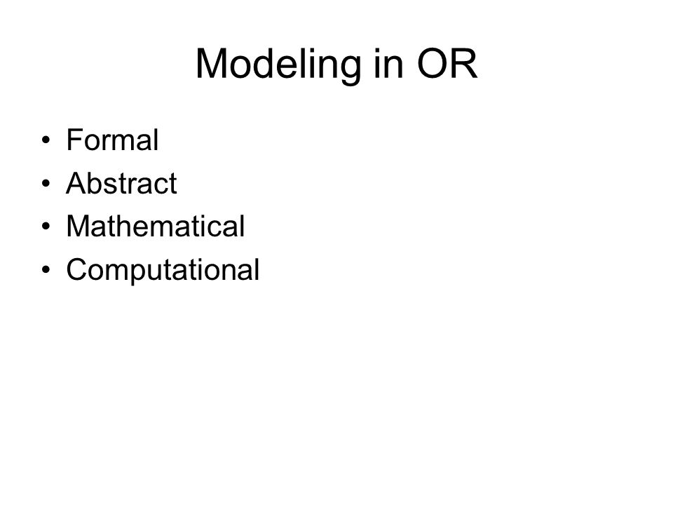 Modeling in OR Formal Abstract Mathematical Computational