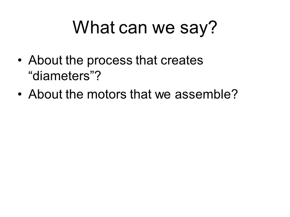 What can we say About the process that creates diameters About the motors that we assemble