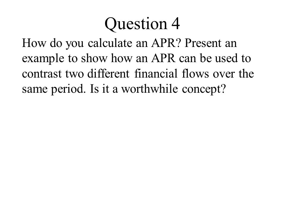 Question 4 How do you calculate an APR.