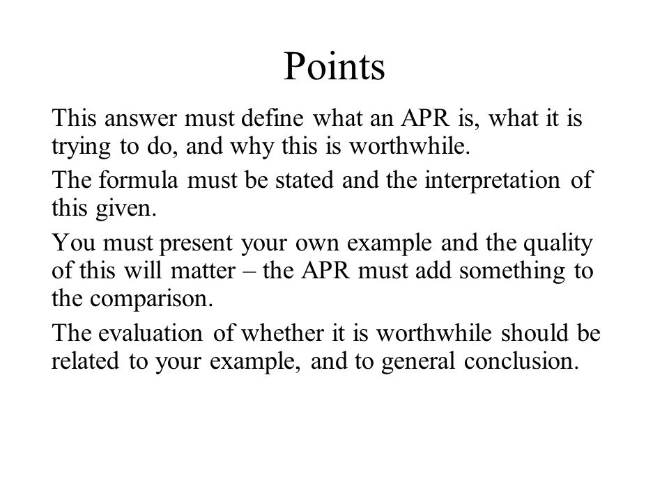 Points This answer must define what an APR is, what it is trying to do, and why this is worthwhile.