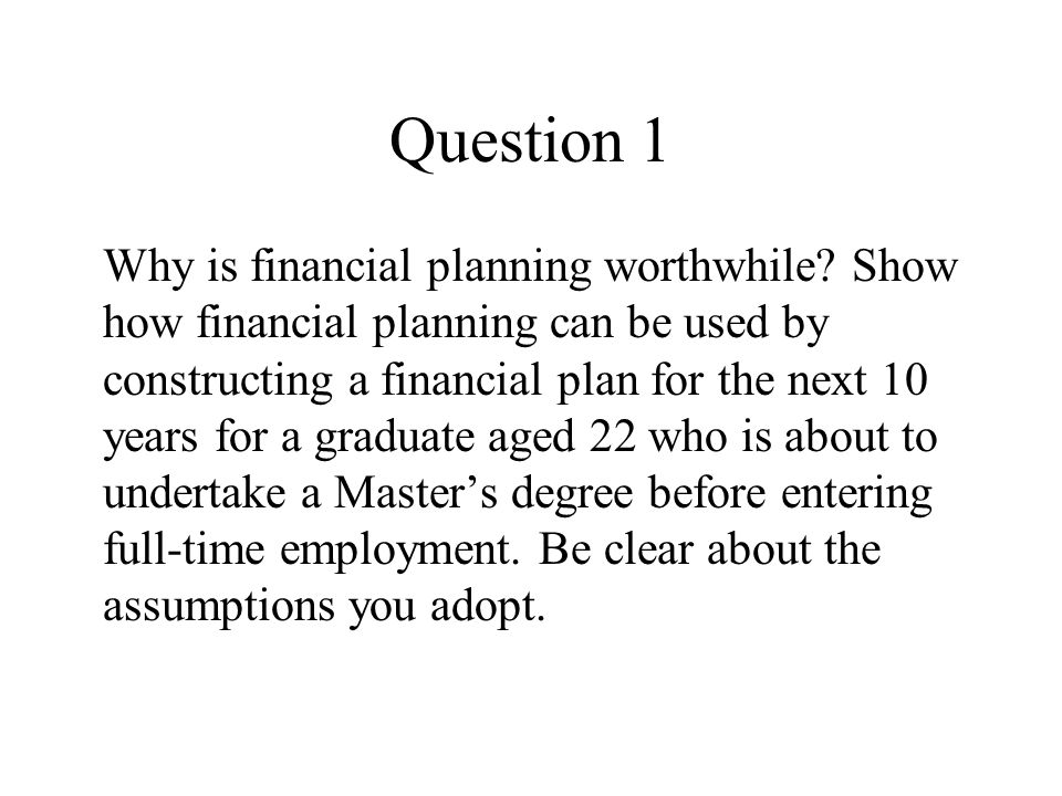 Question 1 Why is financial planning worthwhile.
