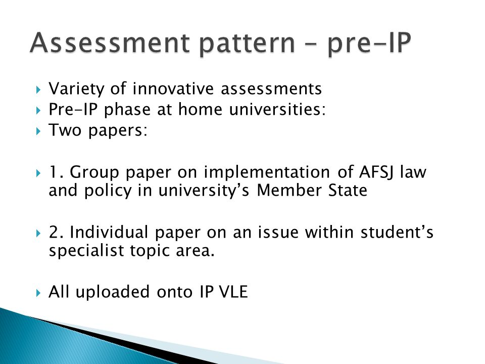  Variety of innovative assessments  Pre-IP phase at home universities:  Two papers:  1.