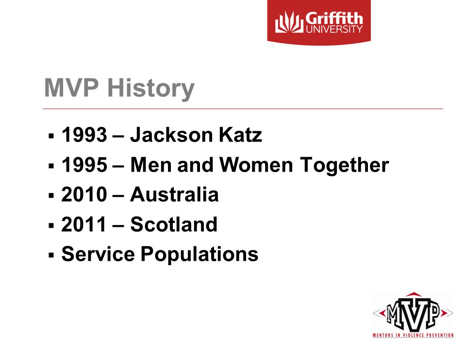 MVP History  1993 – Jackson Katz  1995 – Men and Women Together  2010 – Australia  2011 – Scotland  Service Populations