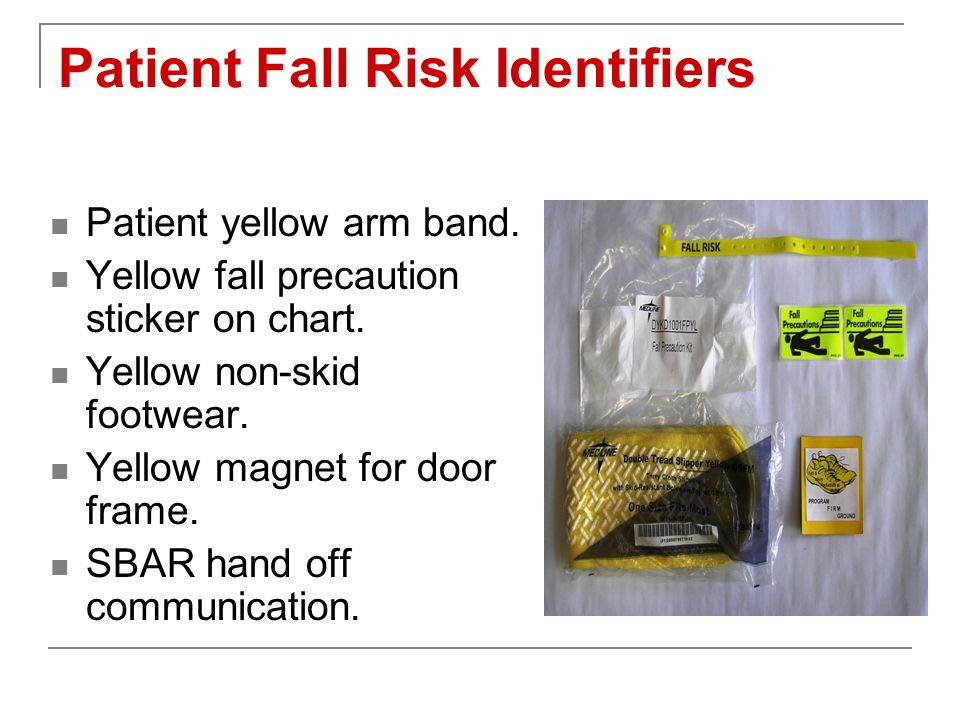 Patient Fall Risk Identifiers Patient yellow arm band.