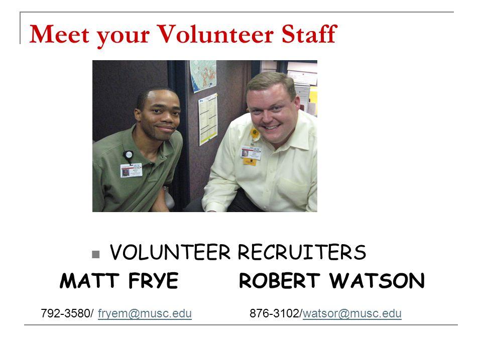 Meet your Volunteer Staff VOLUNTEER RECRUITERS MATT FRYE ROBERT WATSON 792-3580/ fryem@musc.edu 876-3102/watsor@musc.edufryem@musc.eduwatsor@musc.edu