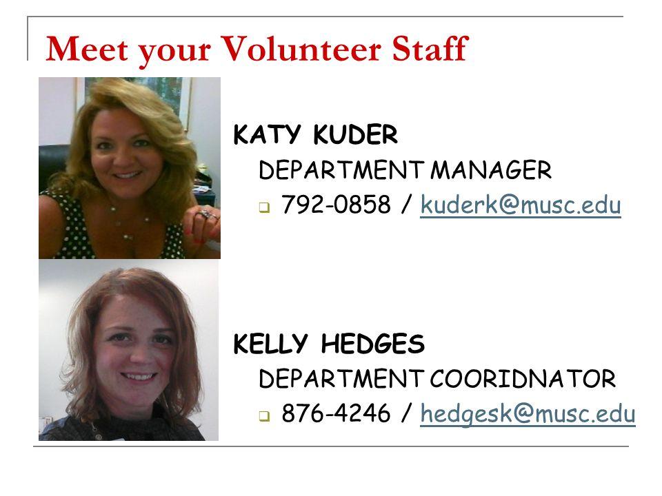 Meet your Volunteer Staff KATY KUDER DEPARTMENT MANAGER  792-0858 / kuderk@musc.edukuderk@musc.edu KELLY HEDGES DEPARTMENT COORIDNATOR  876-4246 / hedgesk@musc.eduhedgesk@musc.edu