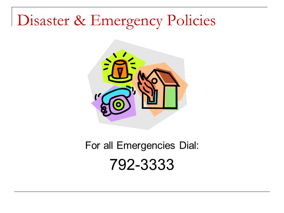 Disaster & Emergency Policies For all Emergencies Dial: 792-3333