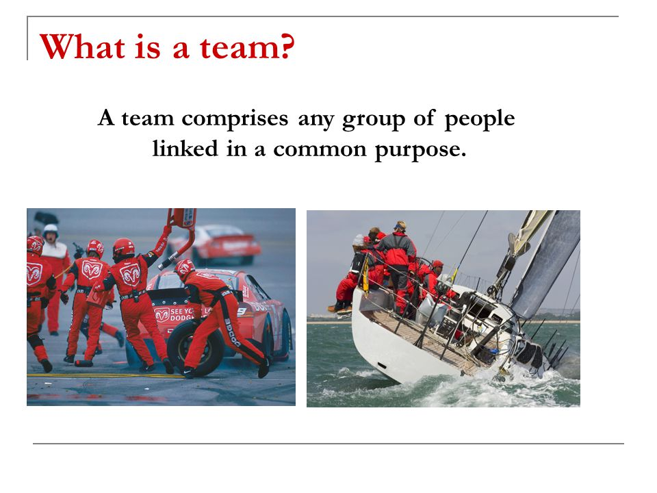 What is a team A team comprises any group of people linked in a common purpose.