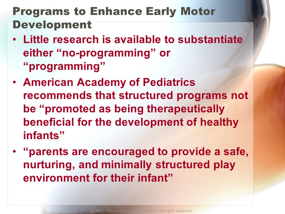 © 2007 McGraw-Hill Higher Education. All rights reserved. Programs to Enhance Early Motor Development Little research is available to substantiate eit