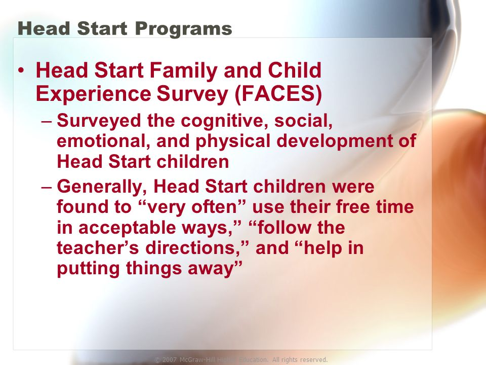 © 2007 McGraw-Hill Higher Education. All rights reserved. Head Start Programs Head Start Family and Child Experience Survey (FACES) –Surveyed the cogn