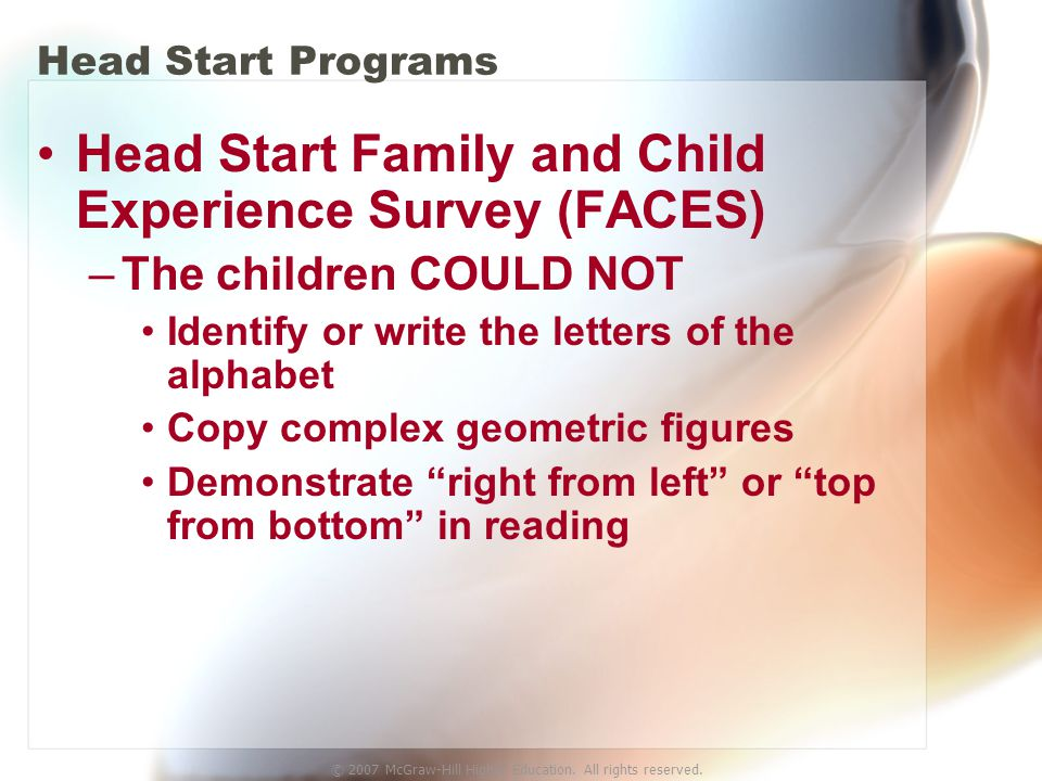 © 2007 McGraw-Hill Higher Education. All rights reserved. Head Start Programs Head Start Family and Child Experience Survey (FACES) –The children COUL