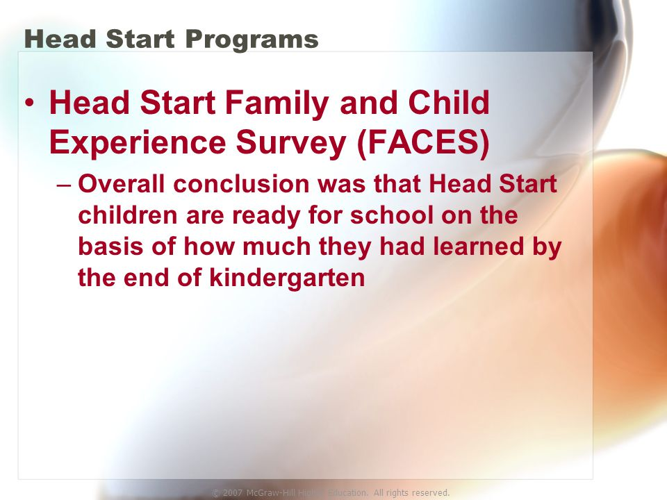 © 2007 McGraw-Hill Higher Education. All rights reserved. Head Start Programs Head Start Family and Child Experience Survey (FACES) –Overall conclusio