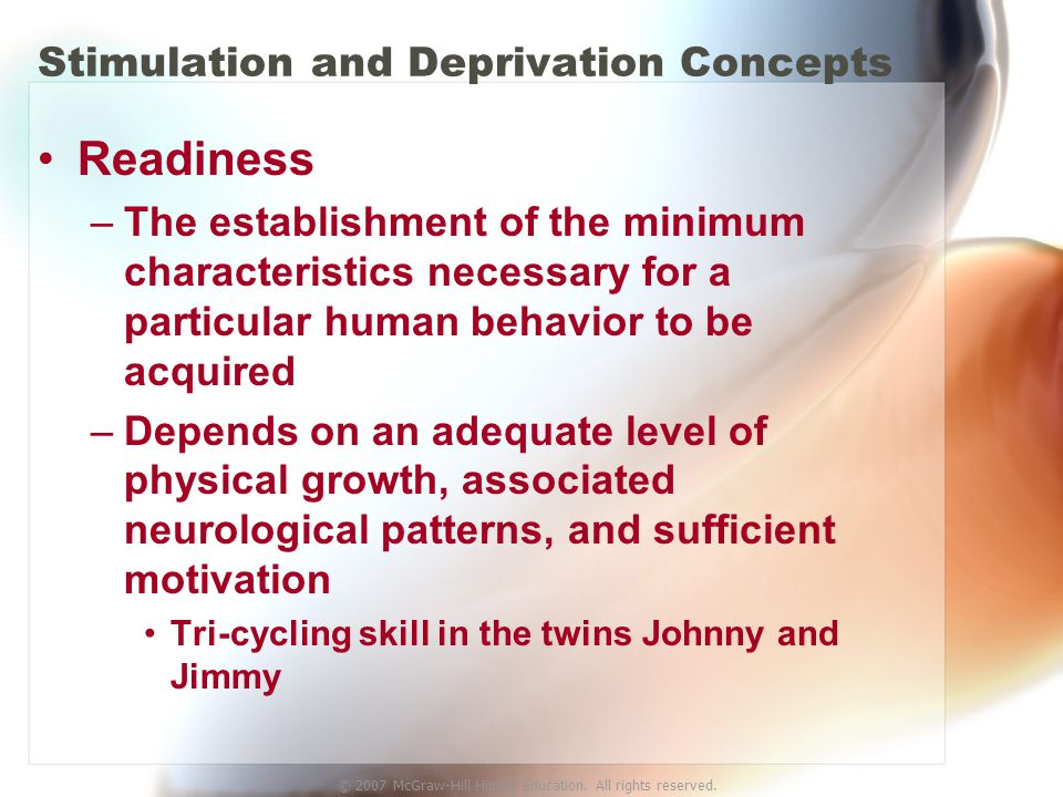 © 2007 McGraw-Hill Higher Education. All rights reserved. Stimulation and Deprivation Concepts Readiness –The establishment of the minimum characteris