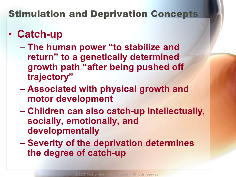 """© 2007 McGraw-Hill Higher Education. All rights reserved. Stimulation and Deprivation Concepts Catch-up –The human power """"to stabilize and return"""" to"""