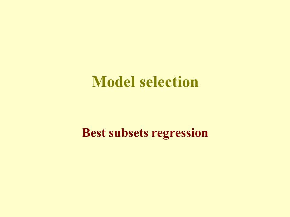 Model selection Best subsets regression