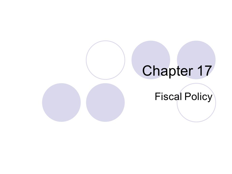 Chapter 17 Fiscal Policy
