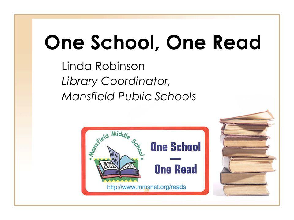 One School, One Read Linda Robinson Library Coordinator, Mansfield Public Schools