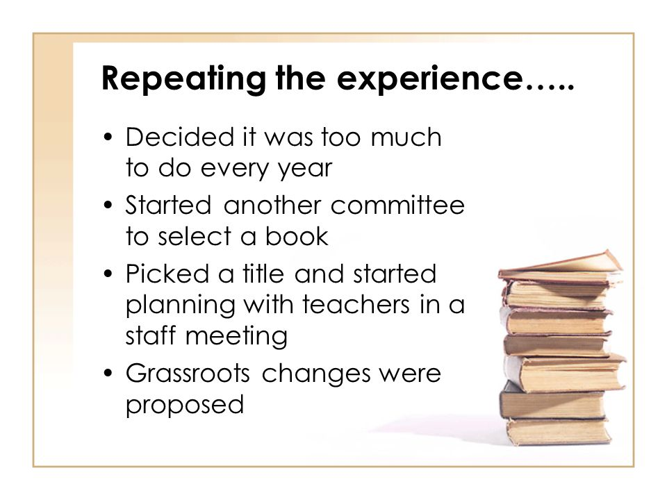 Repeating the experience….. Decided it was too much to do every year Started another committee to select a book Picked a title and started planning wi