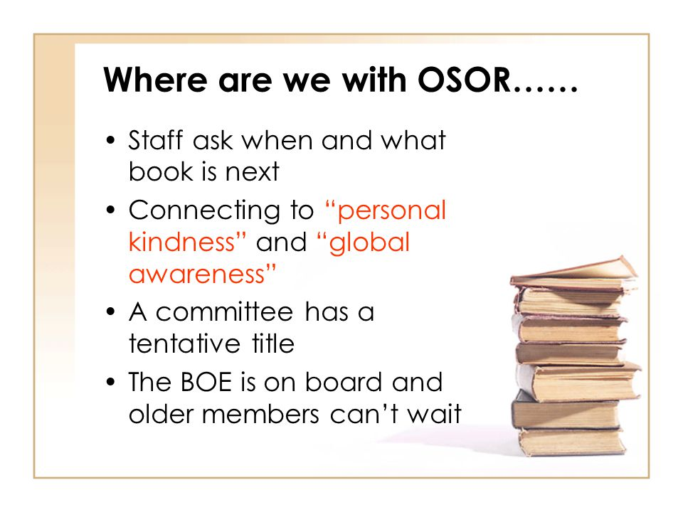 "Where are we with OSOR…… Staff ask when and what book is next Connecting to ""personal kindness"" and ""global awareness"" A committee has a tentative tit"