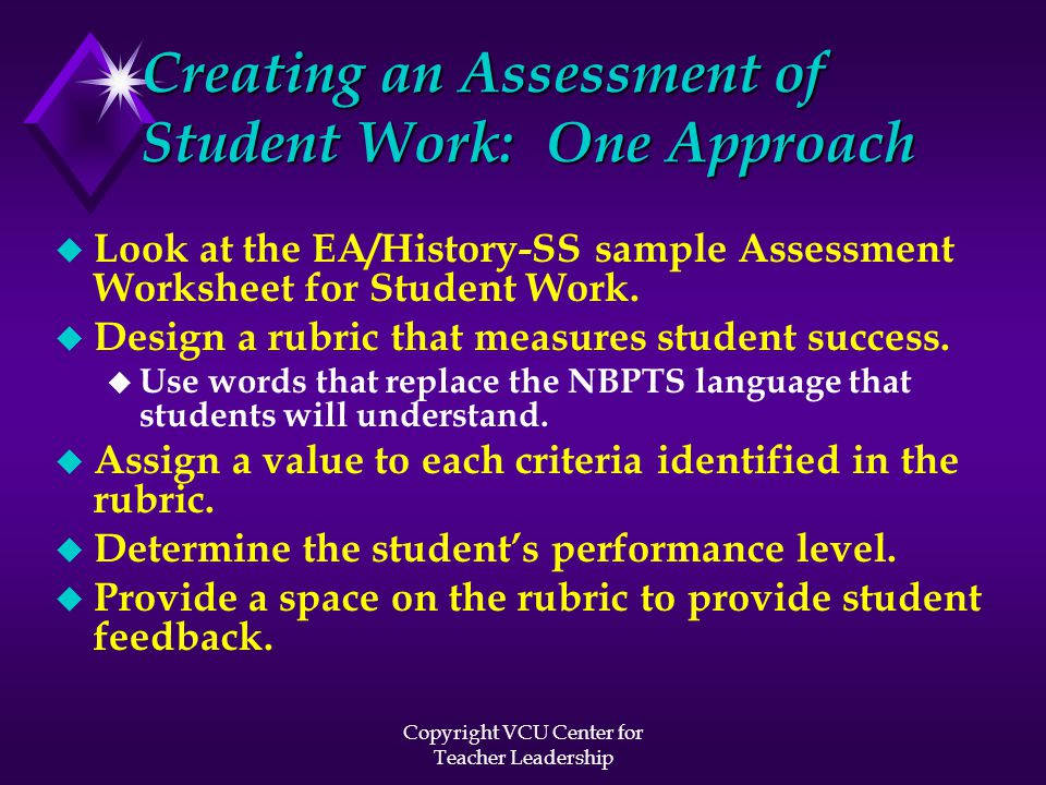 Creating an Assessment of Student Work: One Approach u Look at the EA/History-SS sample Assessment Worksheet for Student Work. u Design a rubric that