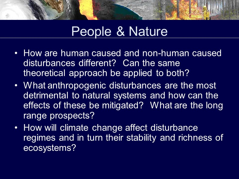 People & Nature How are human caused and non-human caused disturbances different.