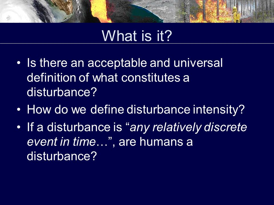 What is it. Is there an acceptable and universal definition of what constitutes a disturbance.