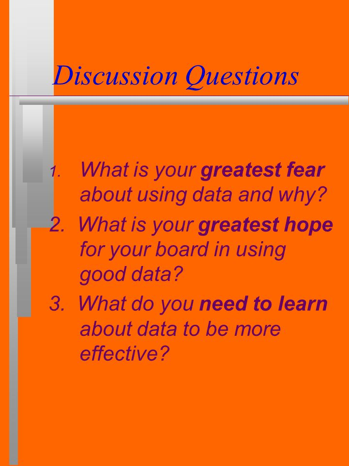 Discussion Questions 1.What is your greatest fear about using data and why.