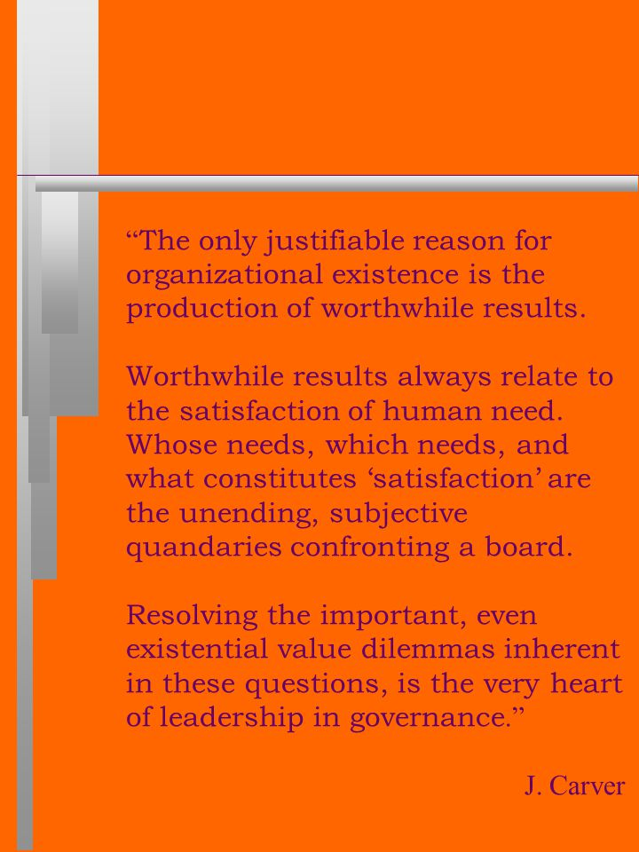 The only justifiable reason for organizational existence is the production of worthwhile results.